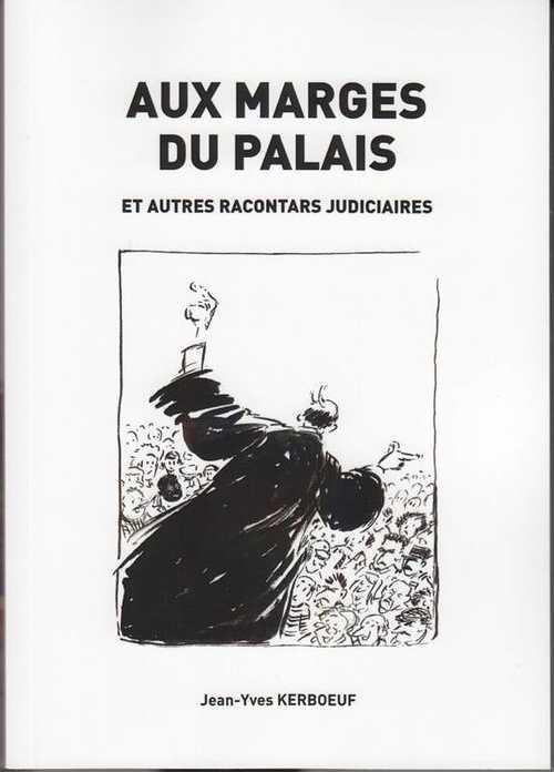 """Présentation du nouveau livre Jean-Yves Kerboeuf """"Aux marges du palais"""" 0"""
